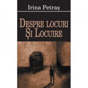 Despre locuri si locuire - Irina Petras
