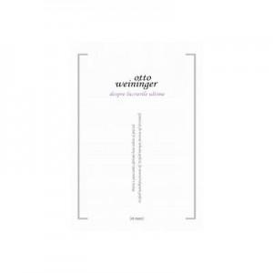 DESPRE LUCRURILE ULTIME - Otto Weininger