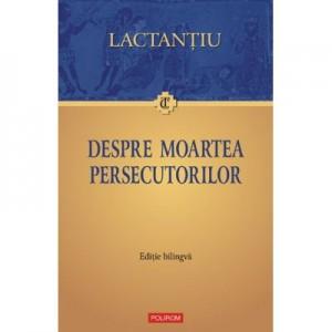Despre moartea persecutorilor - Lactantiu