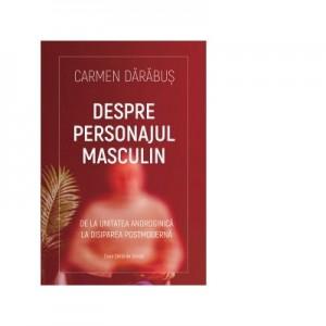 Despre personajul masculin. De la unitatea androgina la disiparea postmoderna - Carmen Darabus