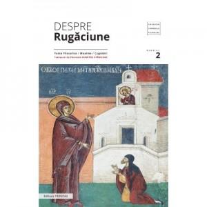 Despre rugaciune: texte filocalice, maxime, cugetari - Pr. Prof. Dr. Dumitru Staniloae