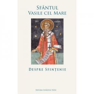 Despre sfintenie - Sfantul Vasile cel Mare