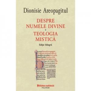 Despre numele divine. Teologia mistica, editie bilingva - Dionisie Areopagitul