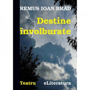 Destine involburate - Remus Ioan Brad