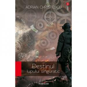 Destinul lupului singuratic - Adrian Christescu