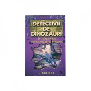 Detectivii de dinozauri in Transilvania. A sasea carte - Stephanie Baudet