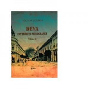 Deva. Contributii monografice. Volumul II. Studii, Articole si Scrisori - Victor I. Suiaga