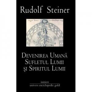 DEVENIREA UMANA SUFLETUL LUMII SI SPIRITUL LUMII (RUDOLF STEINER)