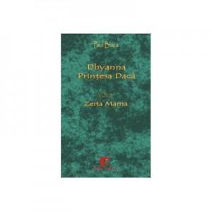 Dhyanna Printesa Daca Vol II Zeita Mama - Paul Buica