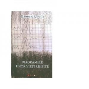Diagramele unor vieti risipite - Razvan Nicula