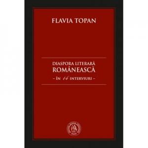 Diaspora literara romaneasca in 14 interviuri - Flavia Topan