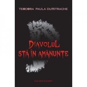 Diavolul sta in amanunte - Teodora Dumitrache