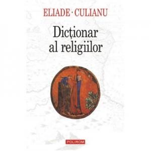 Dictionar al religiilor - Mircea Eliade, Ioan Petru Culianu