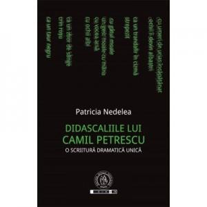 Didascaliile lui Camil Petrescu. O scriitura dramatica unica - Patricia Nedelea