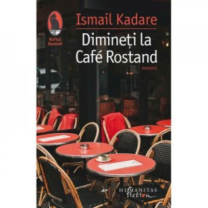 Dimineti la Cafe Rostand - Ismail Kadare