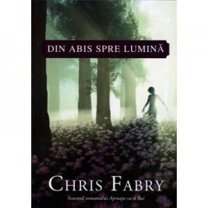 Din abis spre lumina - Chris Fabry
