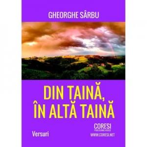 Din taina in alta taina - Gheorghe Sarbu
