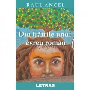 Din trairile unui evreu roman - Raul Ancel
