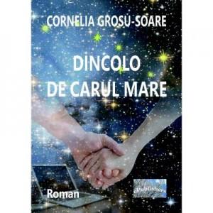 Dincolo de Carul Mare - Cornelia Grosu-Soare
