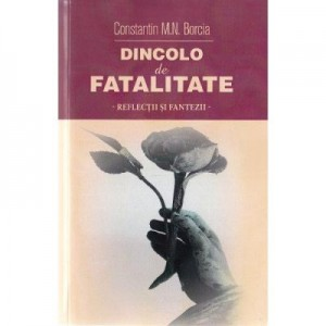 Dincolo de fatalitate - Constatin M. N. Borcia