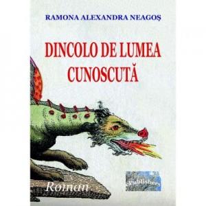Dincolo de lumea cunoscuta - Ramona Alexandra Neagos