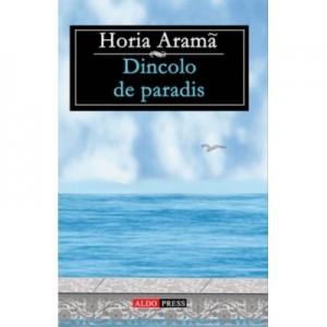 Dincolo de paradis - Horia Arama