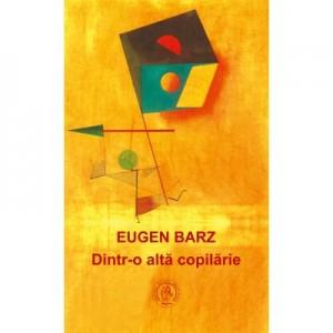 Dintr-o alta copilarie - Eugen Barz