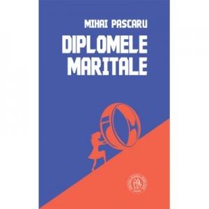 Diplomele maritale. Secvente romanesti - Mihai Pascaru
