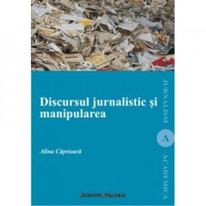 Discursul jurnalistic si manipularea - Alina Caprioara