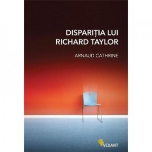 Disparitia lui Richard Taylor - Arnaud Cathrine