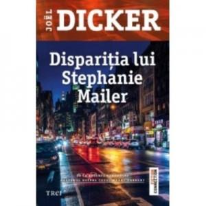 Disparitia lui Stephanie Mailer - Joel Dicker. Traducere de Doru Mares
