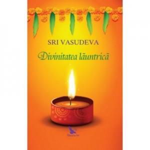Divinitatea launtrica. Calatorie spre descoperirea de sine - Sri Vasudeva