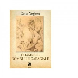 Doamnele domnului Caragiale - Gelu Negrea