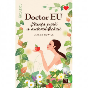 Doctor EU. Stiinta pura a autovindecarii - Jeremy Howick
