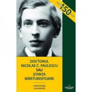Doctorul Nicolae C. Paulescu sau stiinta marturisitoare - Razvan Codrescu, Constantin Nicolae Paulescu