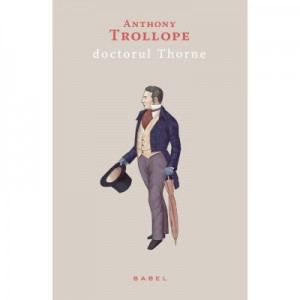 Doctorul Thorne (paperback) - Anthony Trollope