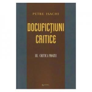 Docufictiuni critice vol. 3: Critica prozei - Petre Isachi