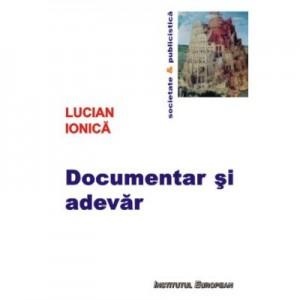 Documentar si adevar. Filmul documentar in dialoguri - Lucian Ionica