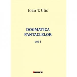 Dogmatica pantaclelor Vol. 1 - Ioan T. ULIC