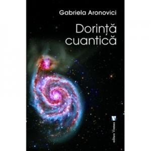Dorinta cuantica - Gabriela Aronovici