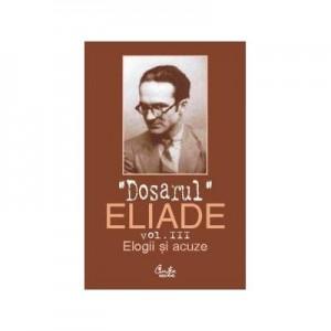 Dosarul Eliade. Elogii si acuze, vol. III (1928-1944) - Mircea Handoca