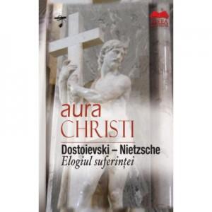 Dostoievski-Nietzsche. Elogiul suferintei - Aura Christi