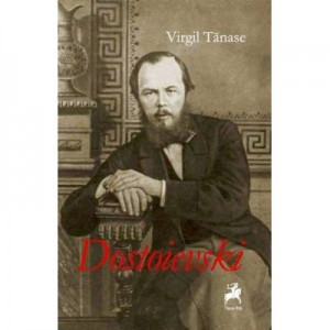 Dostoievski. Monografie - Virgil Tanase