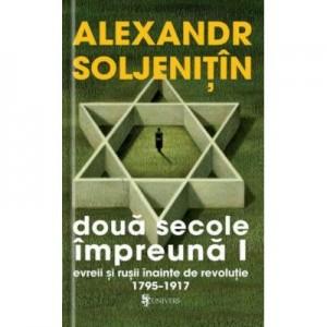 Doua secole impreuna. Evreii si rusii inainte de revolutie (4 volume) - Alexandr Soljenitin