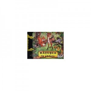 Ratusca in padure (Carte cartonata cu ilustratii)