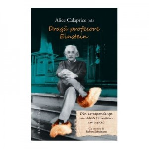 Draga profesore Einstein. Din corespondenta lui Albert Einstein cu copiii - Alice Calaprice (ed.)
