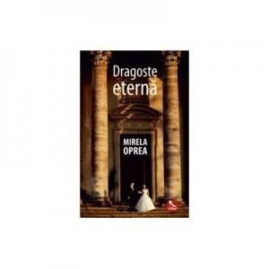 Dragoste eterna - Mirela Oprea