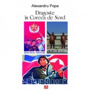 Dragoste in Coreea de Nord - Alexandru Popa