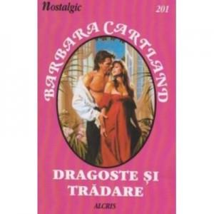 Dragoste si tradare. Colectia Nostalgic, carti de dragoste - Barbara Cartland
