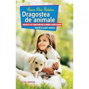 Dragostea de animale. Antologie de texte literare pentru orele de dirigentie / educatie ecologica - Simona Silvia Badulescu